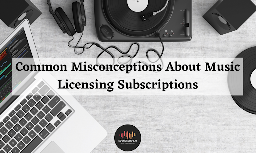 Common Misconceptions About Music Licensing Subscriptions
